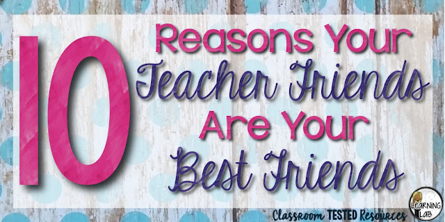 10 Reasons Your Teacher Friends Are Your Best Friends | Classroom ...