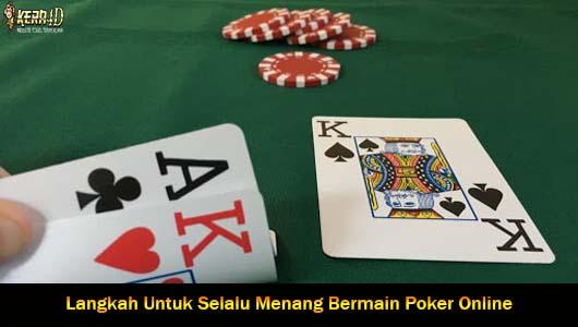 Langkah Untuk Selalu Menang Bermain Poker Online