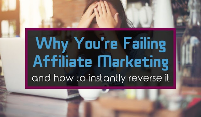 Why you are failing Affiliate Marketing