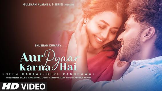 Aur Pyaar Karna Hai Song Lyrics | Neha Kakkar, Guru Randhawa | Sachet-Parampara| Sayeed Q, Arvindr K | Bhushan K Lyrics Planet
