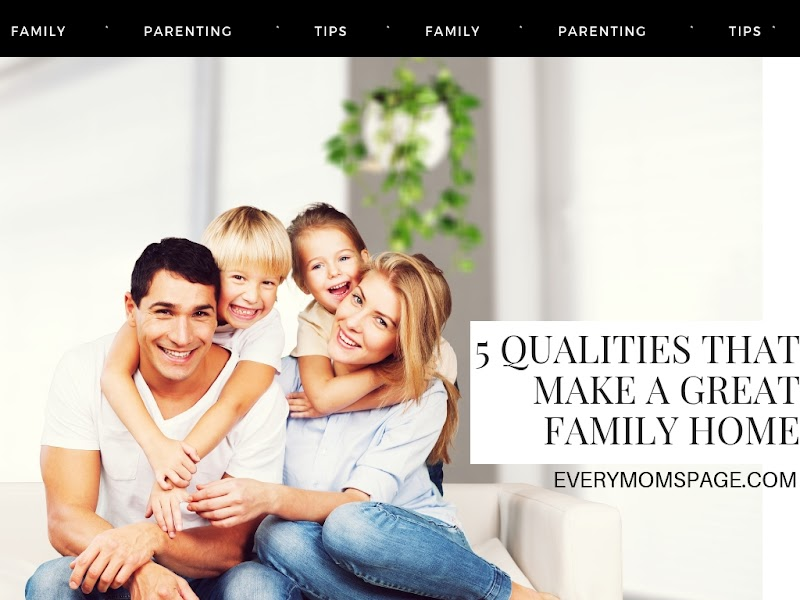 5 Qualities That Make a Great Family Home