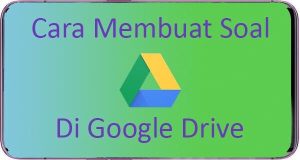 Cara Membuat Soal di Google Drive