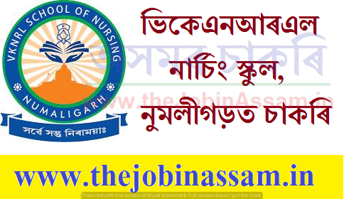 VKNRL School of Nursing, Numaligarh Recruitment 2021