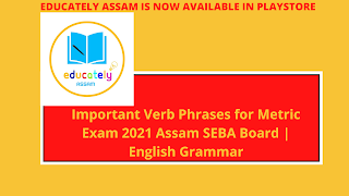 Important Verb Phrases for Metric Exam 2021 Assam SEBA Board | English Grammar