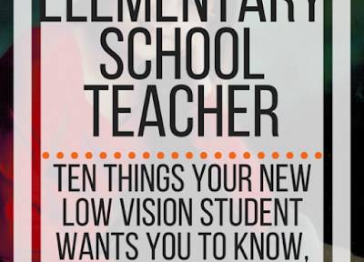 Antraštė: Elementary school teacher. Ten things your new low vision student wants to know