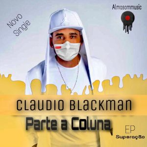 Claudio Blackman – Parte a Coluna (DOWNLOAD MP3)