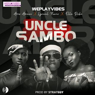 MUSIC: Weplayvibes Ft Ella Duke, Aves Amani & Lyrical Power - Uncle Sambo