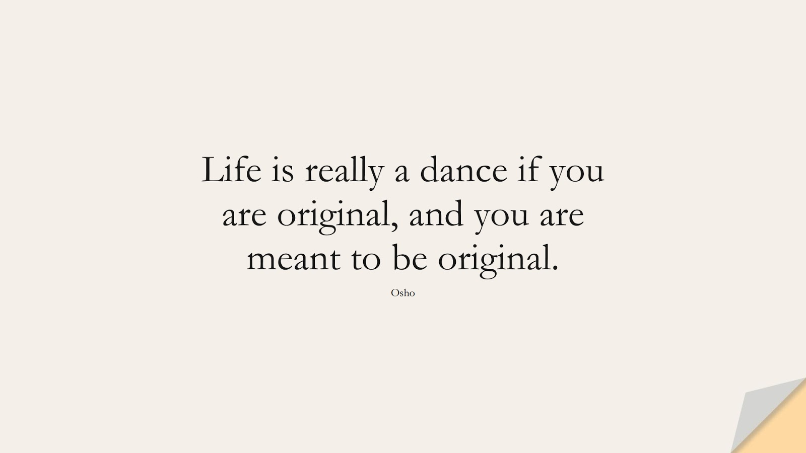 Life is really a dance if you are original, and you are meant to be original. (Osho);  #LifeQuotes