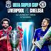 UEFA Super Cup: Predict The Exact Score Line Of Liverpool vs Chelsea