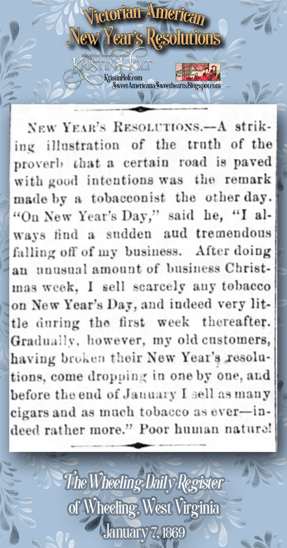 Kristin Holt | Victorian-American New Year's Resolutions. Tobacconist bemoans New Year's Resolutions; The Wheeling Daily Register of Wheeling, West Virginia on January 7, 1869.
