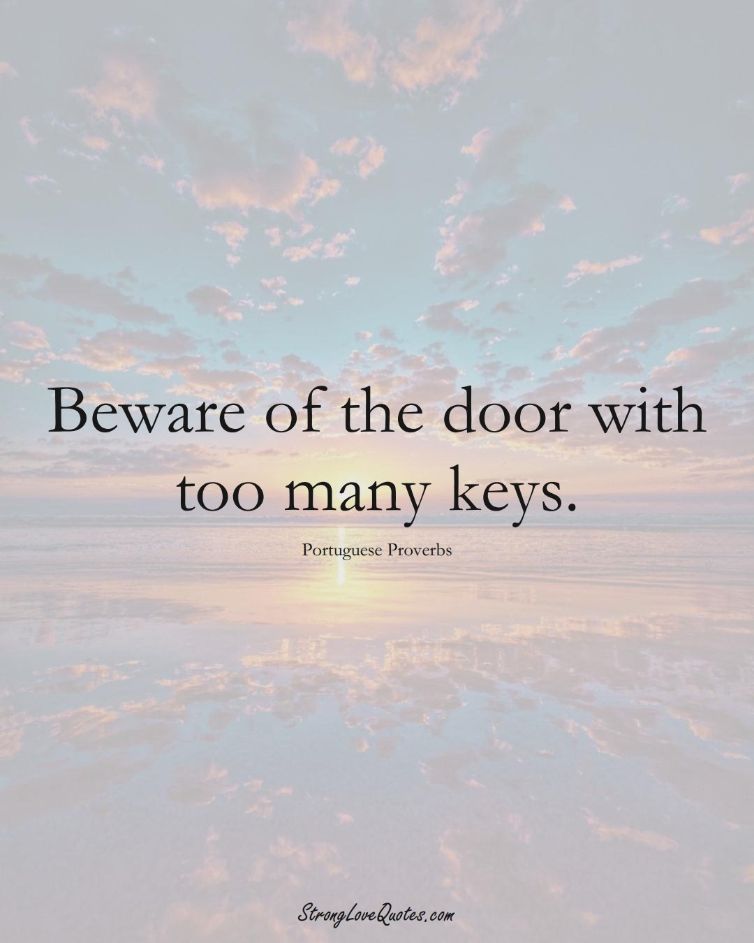 Beware of the door with too many keys. (Portuguese Sayings);  #EuropeanSayings