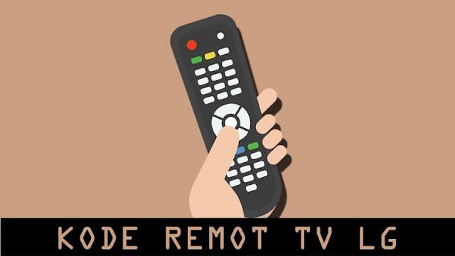 Kode Remot TV LG Tabung & LED Beserta Cara Settingnya