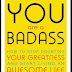 You Are a Badass:  How To Stop Doubting Your Greatness