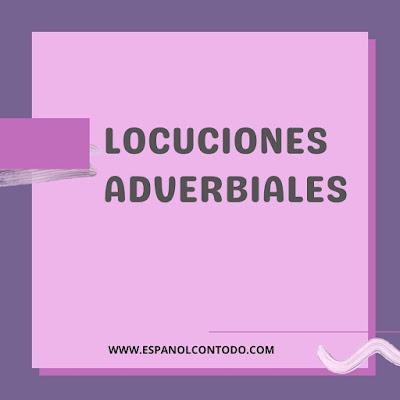 Qué son las locuciones adverbiales y ejemplos