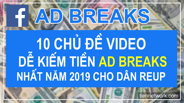 10 Chủ đề Video dễ kiếm tiền Ad Breaks nhất năm 2019 cho dân Reup