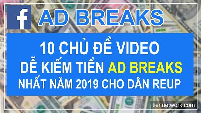 Top 10 Chủ đề Video dễ kiếm tiền Ad Breaks nhất năm 2019 cho dân Reup
