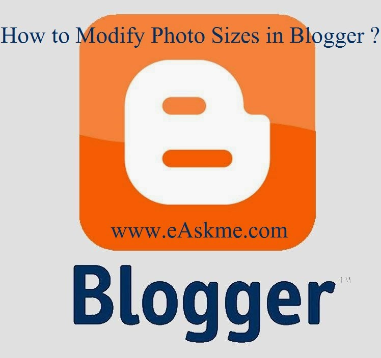 How to Modify Photo Sizes in Blogger : eAskme