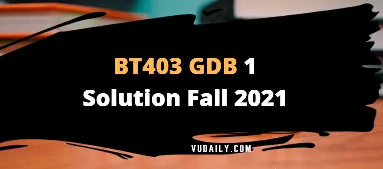 BT403 GDB 1 Solution Fall 2021