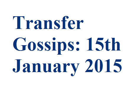 Transfer Gossips: 15th January 2015