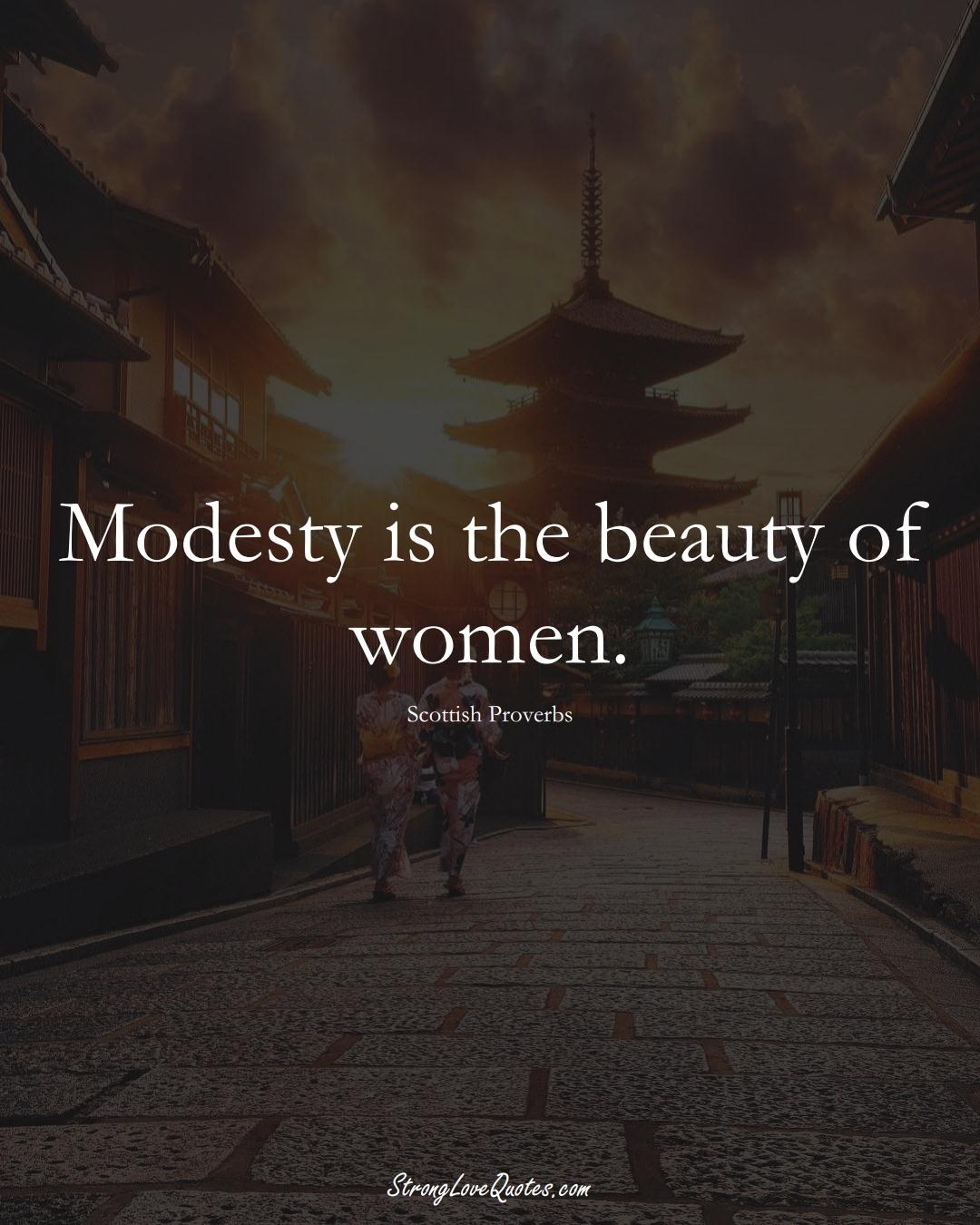 Modesty is the beauty of women. (Scottish Sayings);  #EuropeanSayings