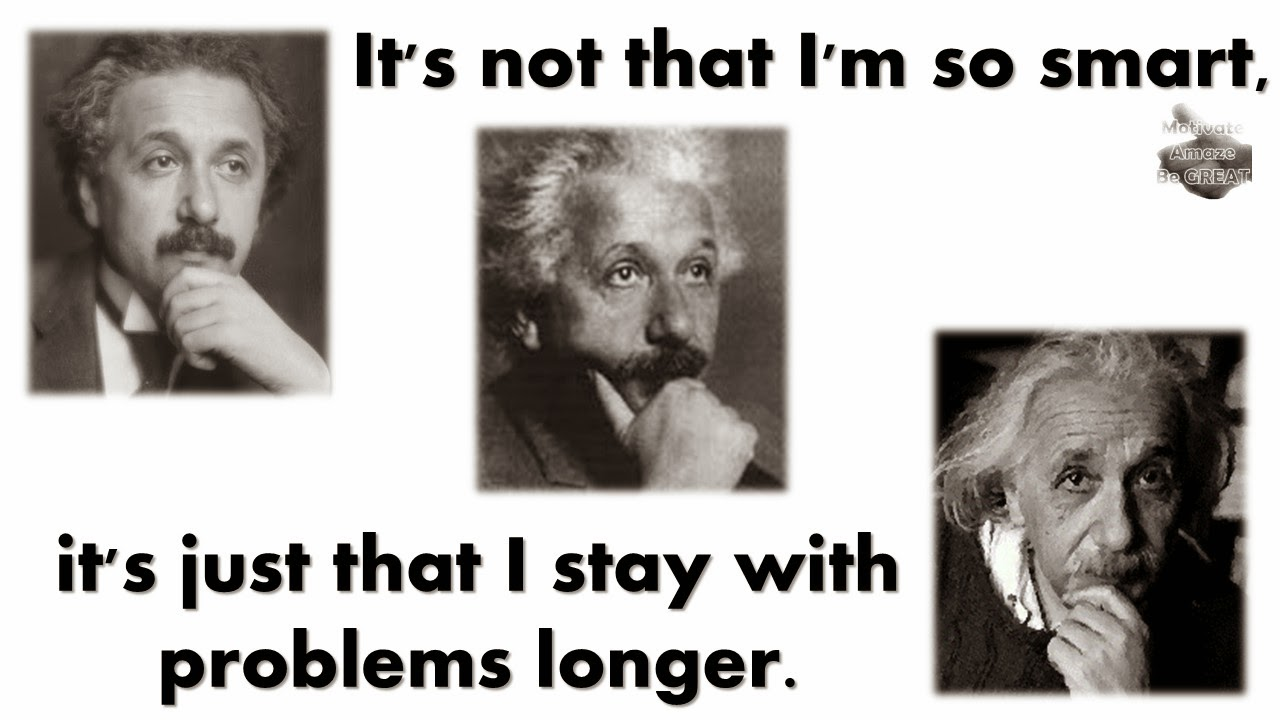 """Albert Einstein Picture Quotes About Life: """"It's not that I'm so smart, it's just that I stay with problems longer."""""""