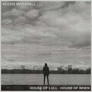 Alexis Marshall - House of Lull . House of When Music Album Reviews