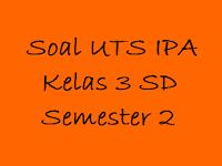 Soal UTS IPA Kelas 3 SD Semester 2