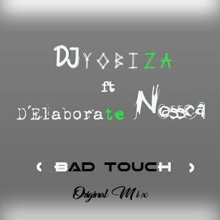 DJ Yobiza Feat. D'Elaborete Nossca - Bad Touch (Original Mix)