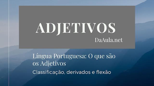 Língua Portuguesa: O que são os Adjetivos