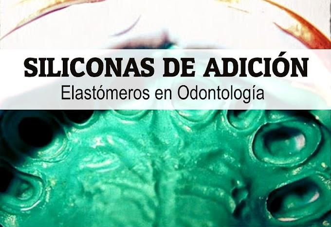 SILICONAS DE ADICIÓN: Elastómeros en Odontología