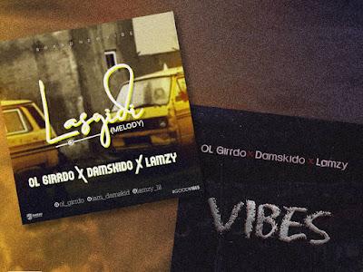 "DOWNLOAD MP3: OL Girrdo X Damskido X Lamzy - ""Vibes"" + ""Lasgidi"""