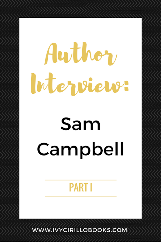Author Interview: Sam Campbell - Part 1 - Ivy Cirillo Books