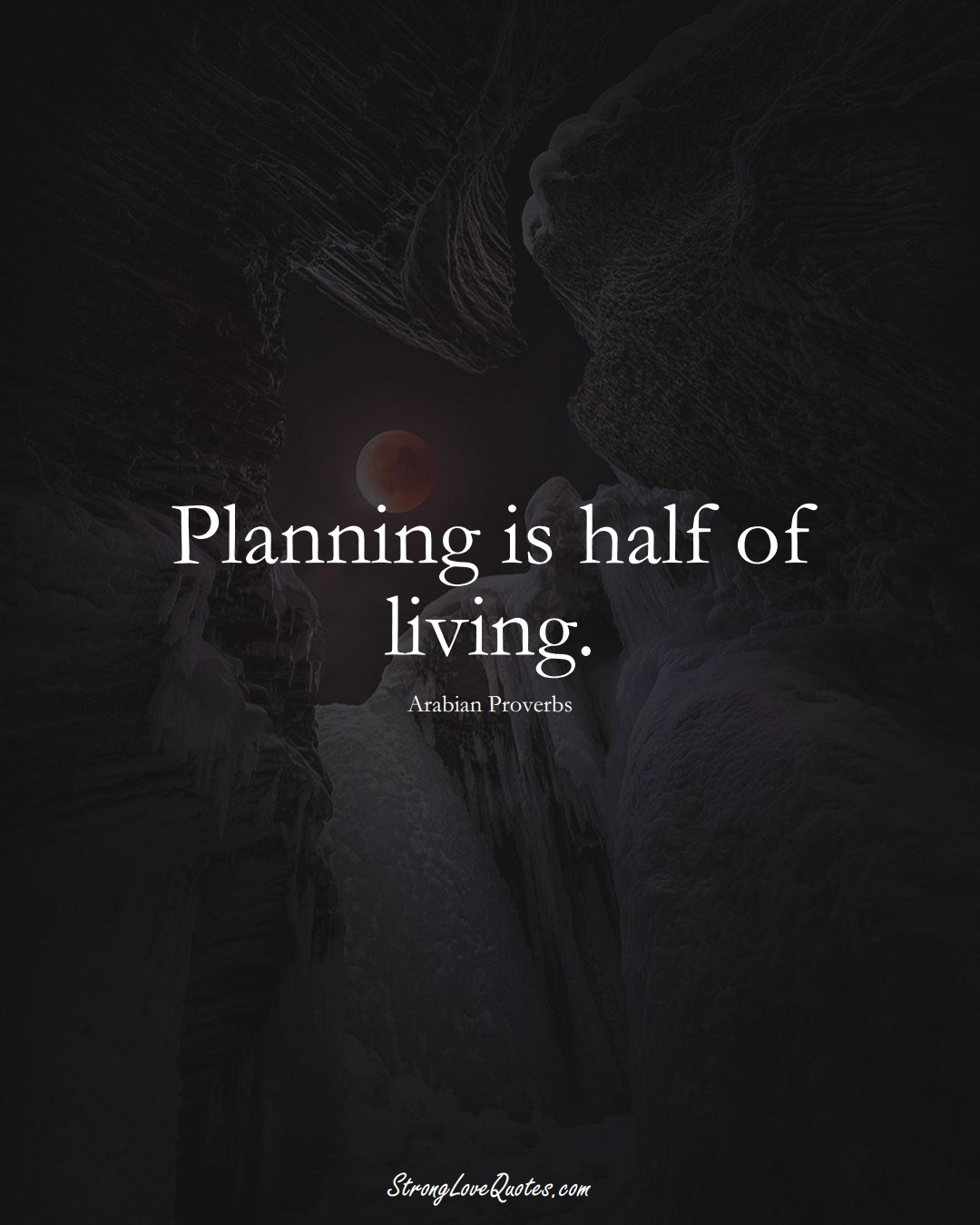 Planning is half of living. (Arabian Sayings);  #aVarietyofCulturesSayings