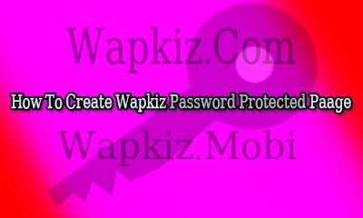 কিভাবে ওয়াপকিজ পাসওয়ার্ড প্রটেক্ট পেজ তৈরি করবেন  - How To Create Wapkiz Password Protected Page