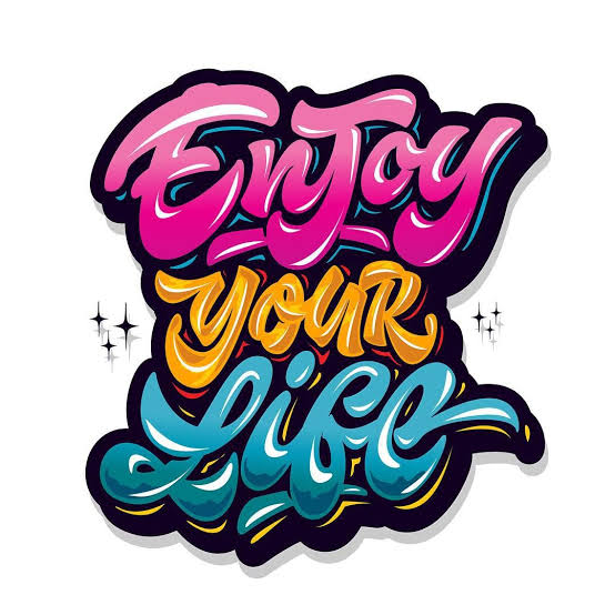 How to Enjoy your life?