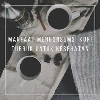 manfaat mengonsumsi kopi tubruk untuk kesehatan