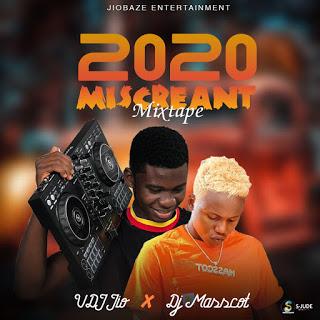 MIXTAPE: Vdj Jio Ft. Dj Masscot - 2020 Miscreant Mix