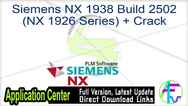 Siemens NX 1938 Build 2502 (NX 1926 Series) + Crack