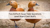 Webinar Recording - Two Ed Tech Guys Take Questions - Season 2, Episode 3