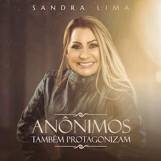 Baixar Música Gospel Anônimos Também Protagonizam - Sandra Lima Mp3
