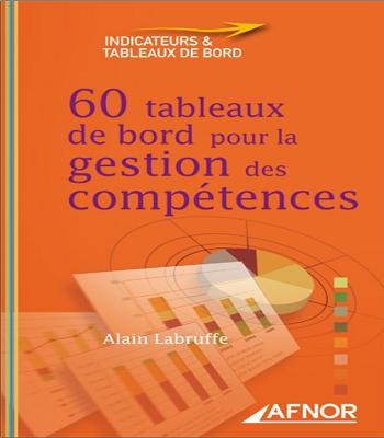 60 Tableaux de bord pour la gestion des compétences Alain Labruffe PDF