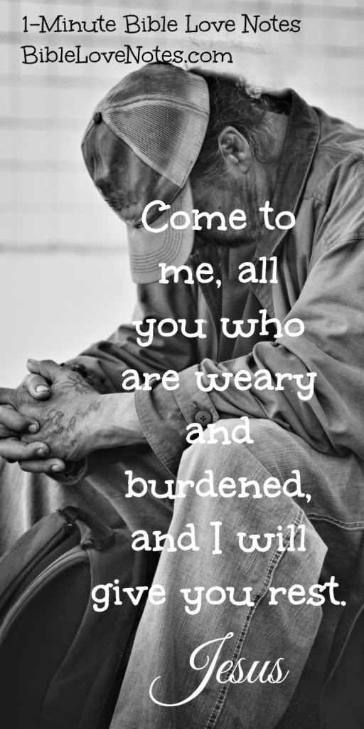 Come to me all who are weary and burdened and I will give you rest, Matthew 11:28-29