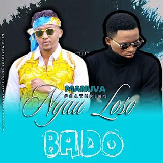 (New Audio) | Manuva X Bonge La Nyau -Bado | Mp3 Download (New Song)