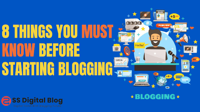 8 Things You Must Know Before Starting Blogging