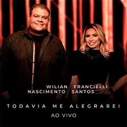 Baixar Música Gospel Todavia Me Alegrarei (Ao Vivo) - Wilian Nascimento e Francielli Santos Mp3