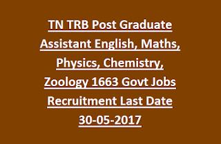 TN TRB Post Graduate Assistant English, Maths, Physics, Chemistry, Zoology 1663 Govt Jobs Recruitment Last Date 30-05-2017
