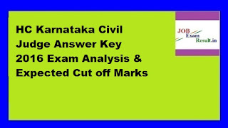 HC Karnataka Civil Judge Answer Key 2016 Exam Analysis & Expected Cut off Marks