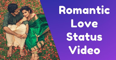 Love Status Video | Download Romantic Whatsapp Status - [ Latest Collection]