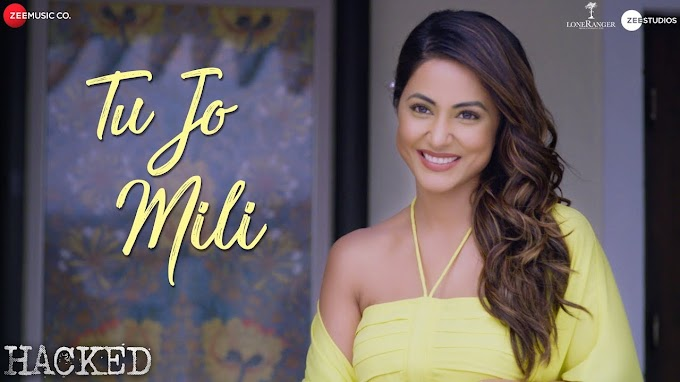 Tu Jo Mili  lyrics - Hacked | Hina Khan