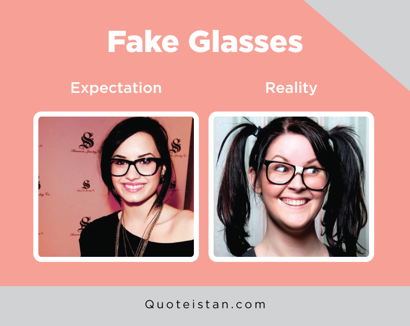 Expectation Vs Reality: Fake Glasses